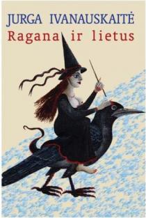 Ragana ir lietus | Jurga Ivanauskaitė