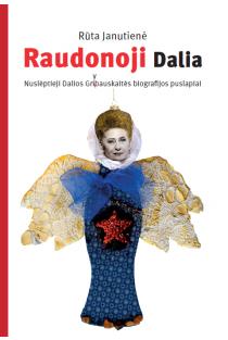 Raudonoji Dalia. Nuslėpti Dalios Grybauskaitės biografijos puslapiai | Rūta Janutienė