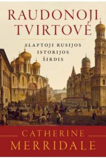 Raudonoji tvirtovė. Slaptoji Rusijos istorijos širdis | Catherine Merridale