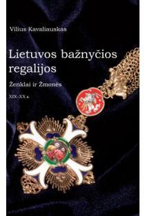 Lietuvos bažnyčios regalijos. Ženklai ir žmonės XIX–XX a. | Vilius Kavaliauskas