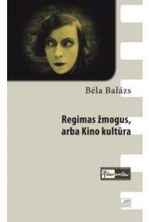 Regimas žmogus, arba kino kultūra | Bela Balazs