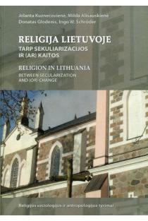 Religija Lietuvoje tarp sekuliarizacijos ir (ar) kaitos | Jolanta Kuznecovienė