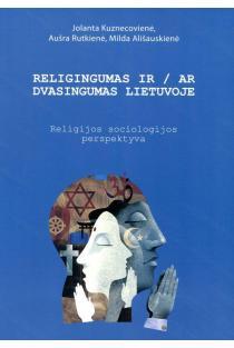 Religingumas ir/ar dvasingumas Lietuvoje | Jolanta Kuznecovienė, Aušra Rutkienė, Milda Ališauskienė