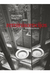Reminiscencijos / Reminiscences | Algimantas Kunčius