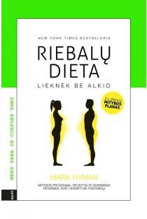 Riebalų dieta. Lieknėk be alkio | Mark Hyman