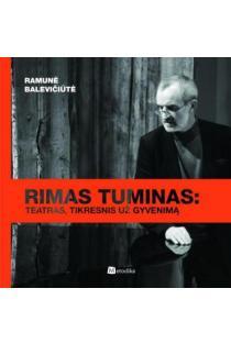 Rimas Tuminas: teatras, tikresnis už gyvenimą | Ramunė Balevičiūtė