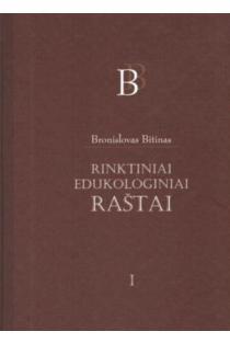 Rinktiniai edukologiniai raštai, I tomas | Bronislovas Bitinas