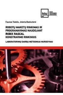 Robotų maketų rinkimas ir programavimas naudojant Robix Racal konstravimo rinkinius. Laboratorinių darbų metodiniai nurodymai | Faustas Tubelis, Jolanta Baskutienė