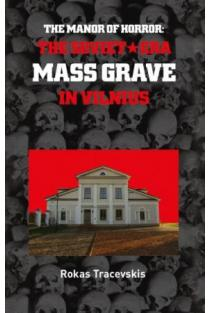 The Manor of Horror: The Soviet-Era Mass Grave in Vilnius | Rokas Tracevskis
