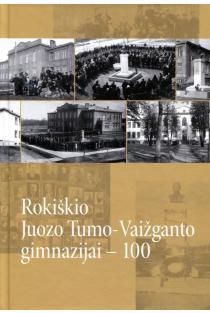 Rokiškio Juozo Tumo-Vaižganto gimnazijai - 100 | Sud. Venantas Mačiekus