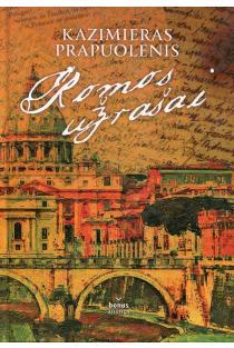 Romos užrašai | Kazimieras Prapuolenis