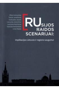Rusijos raidos scenarijai: implikacijos Lietuvos ir regiono saugumui | Vilius Ivanauskas, Tomas Janeliūnas ir kt.