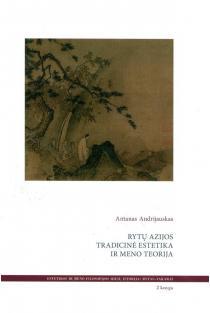 Rytų Azijos tradicinė estetika ir meno teorija, 2-oji knyga | Antanas Andrijauskas