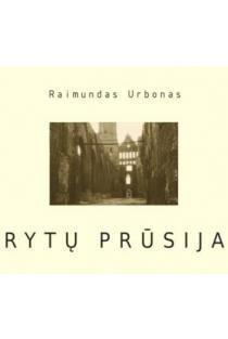 Rytų Prūsija | Raimundas Urbonas