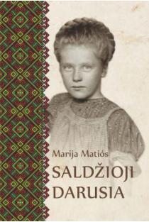 Saldžioji Darusia. Trijų gyvenimų drama | Marija Matios