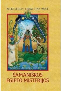 Šamaniškos Egipto misterijos: gydomųjų širdies galių pabudinimas | Nicki Scully, Linda Star Wolf