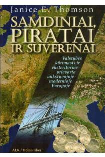 Samdiniai, piratai ir suverenai. Valstybės kūrimasis ir eksteritorinė prievarta ankstyvojoje modernioje Europoje | Janice E. Thomson