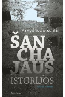 Šanchajaus istorijos | Arvydas Juozaitis