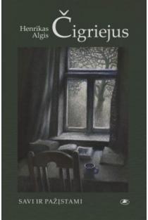 Savi ir pažįstami | Henrikas Algis Čigriejus