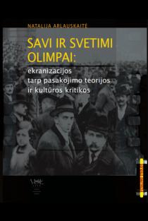 Savi ir svetimi olimpai: ekranizacijos tarp pasakojimo teorijos ir kultūros kritikos | Natalija Arlauskaitė
