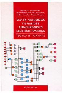 Savitai valdomos tiesiaeigės asinchroninės elektros pavaros. Teorija ir taikymas | Algimantas Juozas Poška, Roma Rinkevičienė, Zita Savickienė ir kt.