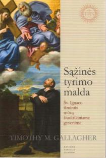 Sąžinės tyrimo malda. Šv. Ignaco išmintis mūsų šiandieniniam gyvenimui | Timothy M. Gallagher