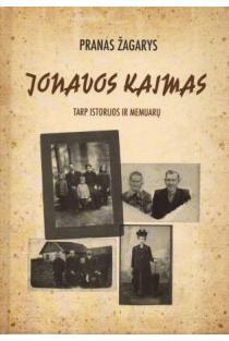 Jonavos kaimas. Tarp istorijos ir memuarų | Pranas Žagarys