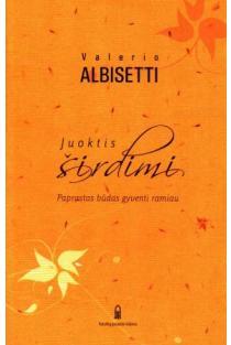 Juoktis širdimi. Paprastas būdas gyventi ramiau | Valerio Albisetti