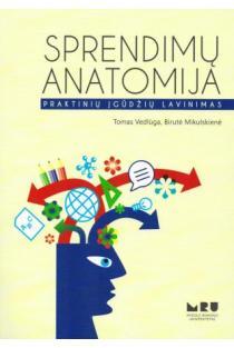 Sprendimų anatomija. Praktinių įgūdžių lavinimas | Tomas Vedlūga, Birutė Mikulskienė