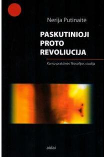 Paskutinioji proto revoliucija | Nerija Putinaitė