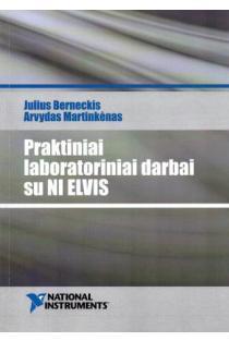 Praktiniai laboratoriniai darbai su NI ELVIS (su CD) | Arvydas Martinkėnas, Julius Berneckis