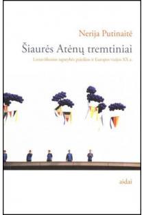 Šiaurės Atėnų tremtiniai. Lietuviškosios tapatybės paieškos ir Europos vizijos XX a. | Nerija Putinaitė