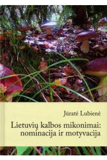 Lietuvių kalbos mikonimai: nominacija ir motyvacija | Jūratė Lubienė