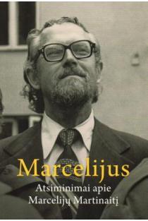 Marcelijus. Atsiminimai apie Marcelijų Martinaitį | Sud. Giedrius Genys, Fausta Radzevičiūtė