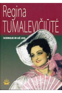 Scenoje ir už jos | Regina Tumalevičiūtė
