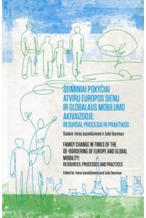 Šeiminiai pokyčiai atvirų Europos sienų ir globalaus mobilumo akivaizdoje: resursai, procesai ir praktikos | Sud. Irena Juozeliūnienė ir Julie Seymour