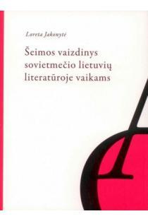 Šeimos vaizdinys sovietmečio lietuvių literatūroje vaikams | Loreta Jakonytė