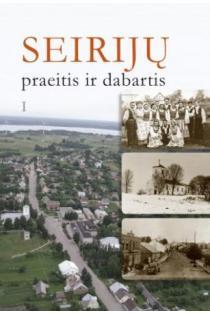 Seirijų praeitis ir dabartis, I tomas | Sud. Lionė Lapinskienė