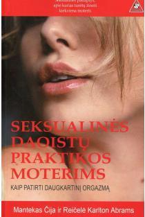 Seksualinės daoistų praktikos moterims: kaip patirti daugkartinį orgazmą | Mantekas Čija, Reičelė Karlton Abrams