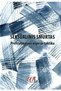 Seksualinis smurtas. Profesionalaus elgesio taktika | Virginija Adomaitienė, Robertas Bagdzevičius, Rasa Bubliauskienė ir kt.