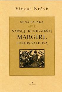 Sena pasaka apie narsųjį kunigaikštį Margirį, Punios valdovą | Vincas Krėvė