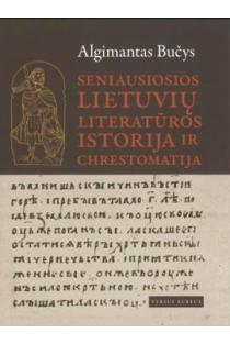 Seniausiosios lietuvių literatūros istorija ir chrestomatija | Algimantas Bučys