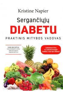 Sergančiųjų diabetu praktinis mitybos vadovas | Kristine Napier