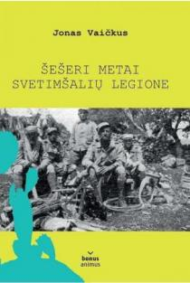 Šešeri metai svetimšalių legione | Jonas Vaičkus