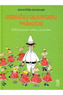 Sesučių gliukozių pasakos. Virškinimo pasakos vaikams ir jų tėveliams | Janina Edita Janulionytė