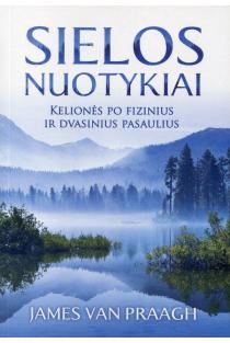 Sielos nuotykiai: kelionės po fizinius ir dvasinius pasaulius | James Van Praagh