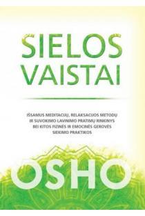 Sielos vaistai. Išsamus meditacijų, relaksacijos metodų ir suvokimo lavinimo pratimų rinkinys bei kitos fizinės ir emocinės gerovės siekimo praktikos | Osho
