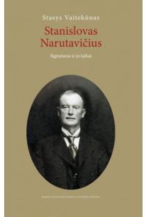 Stanislovas Narutavičius. Signataras ir jo laikai | Stasys Vaitekūnas