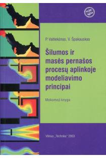 Šilumos ir masės pernašos procesų aplinkoje modeliavimo principai | P. Vaitiekūnas, V.Špakauskas
