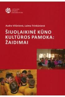 Šiuolaikinė kūno kultūros pamoka: žaidimai | Audra Vilūnienė, Laima Trinkūnienė